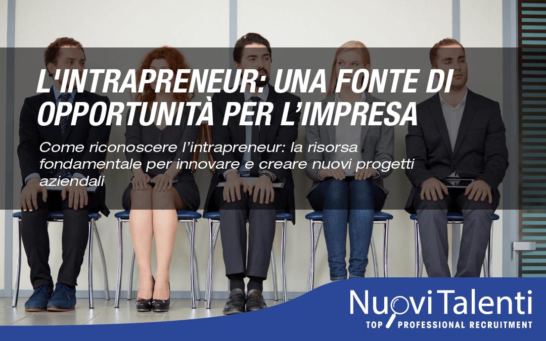 L'intrapreneur: Una Fonte di Opportunità per L'impresaCome riconoscere l'intrapreneur, la risorsa fondamentale per innovare e creare nuovi progetti aziendali