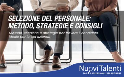 Selezione del personale: metodo, strategie e consigliMetodo, tecniche e strategiepertrovare il candidato ideale per la tua azienda